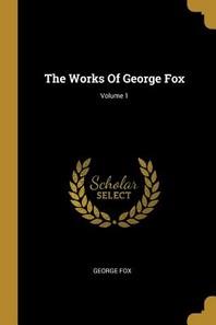 The Works of George Fox; Volume 1