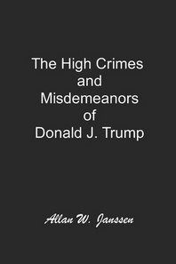 The High Crimes and Misdemeanours of Donald J. Trump!