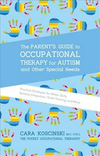 The Parent's Guide to Occupational Therapy for Autism and Other Special Needs