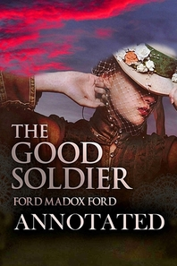 """The Good Soldier By Ford Madox """"A Romantic Novel"""" Annotated Edition"""