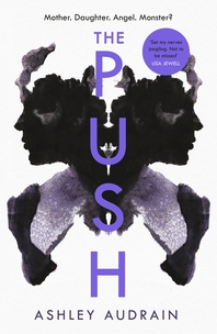 The Push: Mother. Daughter. Angel. Monster? 2021??s Most Astonishing Debut