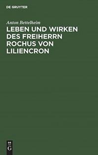 Leben und Wirken des Freiherrn Rochus von Liliencron