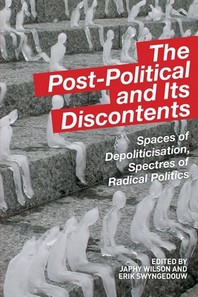 The Post-Political and Its Discontents
