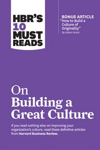 Hbr's 10 Must Reads on Building a Great Culture (with Bonus Article How to Build a Culture of Originality by Adam Grant)