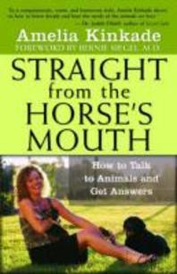 Straight From The Horse's Mouth : How To Talk To Animals And Get Answers