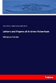 Letters and Papers of Andrew Robertson