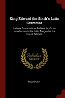 King Edward the Sixth's Latin Grammar