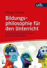 Bildungsphilosophie fuer den Unterricht