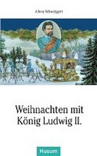 Weihnachten mit Koenig Ludwig II.