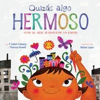 Quizas Algo Hermoso (Maybe Something Beautiful Spanish Edition)