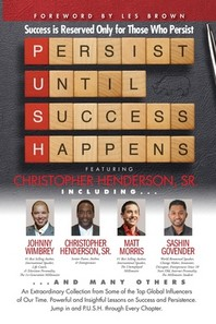 P. U. S. H. Persist until Success Happens Featuring Christopher Henderson, Sr.