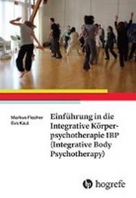 Einfuehrung in die Integrative Koerperpsychotherapie IBP(Integrative Body Psychotherapy)