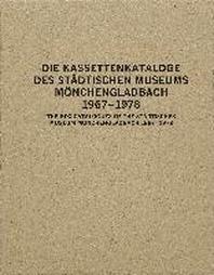 Die Kassettenkataloge des Staedtischen Museums Moenchengladbach 167 - 1978 The Box Catalogues of the Staedtisches Museum Moenchengladbach 1967-78
