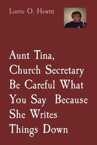 Aunt Tina, Church Secretary Be Careful What You Say Because She Writes Things Down