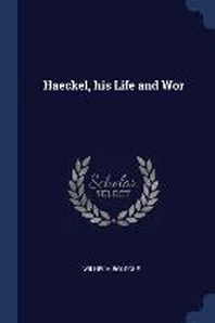 Haeckel, His Life and WOR