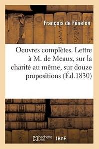 Oeuvres Completes. Lettre A M. De Meaux, Sur La Charite Au Meme, Sur Douze Propositions