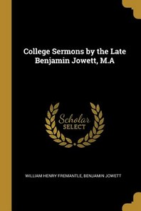 College Sermons by the Late Benjamin Jowett, M.a