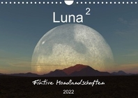 Luna 2 - Fiktive Mondlandschaften (Wandkalender 2022 DIN A4 quer)