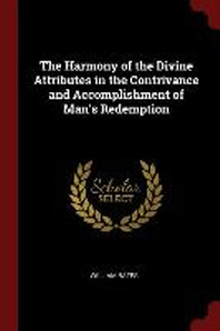 The Harmony of the Divine Attributes in the Contrivance and Accomplishment of Man's Redemption