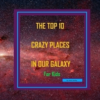 The Top 10 Crazy Places in our Galaxy - For Kids
