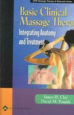 Basic Clinical Massage Therapy : Integrating Anatomy And Treatment