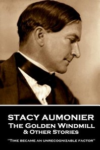 Stacy Aumonier - The Golden Windmill & Other Stories