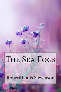 The Sea Fogs Robert Louis Stevenson