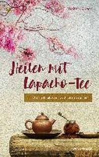 Heilen mit Lapacho-Tee