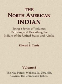 The North American Indian Volume 8 - The Nez Perces, Wallawalla, Umatilla, Cayuse, The Chinookan Tribes