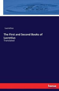 The First and Second Books of Lucretius