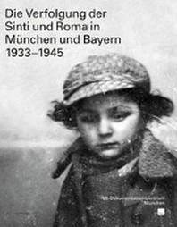 Die Verfolgung der Sinti und Roma in Muenchen und Bayern 1933-1945