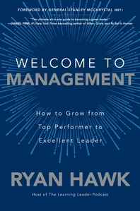 Welcome to Management: How to Grow From Top Performer to Excellent Leader: How to Grow From Top Perf