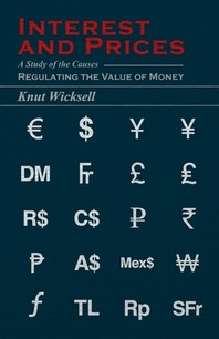Interest and Prices - A Study of the Causes Regulating the Value of Money