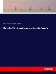 Kleine Schriften in lateinischer und deutscher Sprache