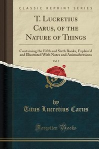 T. Lucretius Carus, of the Nature of Things, Vol. 2