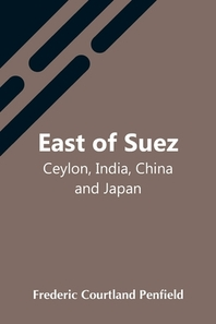 East Of Suez; Ceylon, India, China And Japan