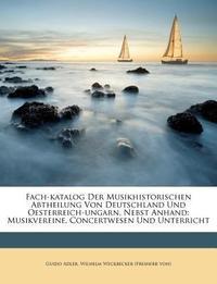 Fach-Katalog Der Musikhistorischen Abtheilung Von Deutschland Und Oesterreich-Ungarn, Nebst Anhand