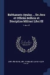 Balthazaris Ayalae ... de Jure Et Officiis Bellicis Et Disciplina Militari Libri III; Volume 2