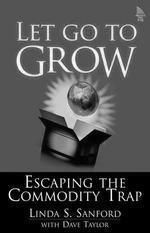 Let Go To Grow : Escaping The Commodity Trap