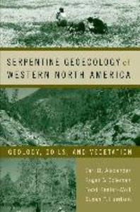 Serpentine Geoecology of Western North America : Geology, Soils, and Vegetation