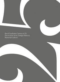 Bard Graduate Center at 25 - Decorative Arts, Design History, Material Culture
