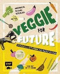 Veggie for Future - 111 Rezepte & gute Gruende, kein Fleisch zu essen