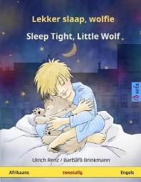 Lekker slaap, wolfie - Sleep Tight, Little Wolf. Tweetalige kinderboek (Afrikaans - Engels)