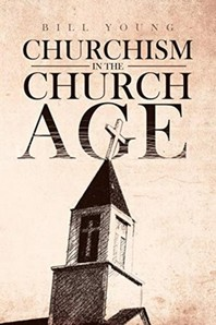 """churchism in the Church Age"""