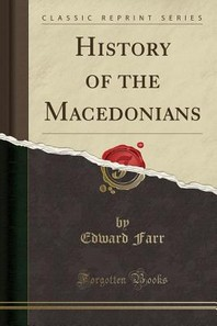 History of the Macedonians (Classic Reprint)