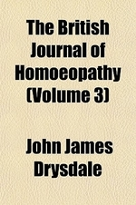 The British Journal of Homoeopathy (Volume 3)