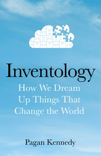 Inventology  How We Dream Up Things That Change the World