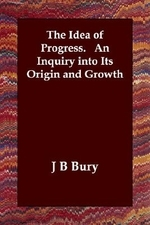 The Idea of Progress. An Inquiry into Its Origin and Growth