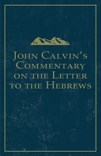 John Calvin's Commentary on the Letter to the Hebrews