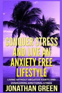 Conquer Stress and Live an Anxiety Free Lifestyle